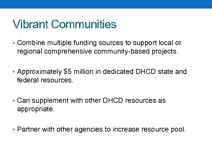 Vibrant Communities • Combine multiple funding sources to support local or regional comprehensive community-based