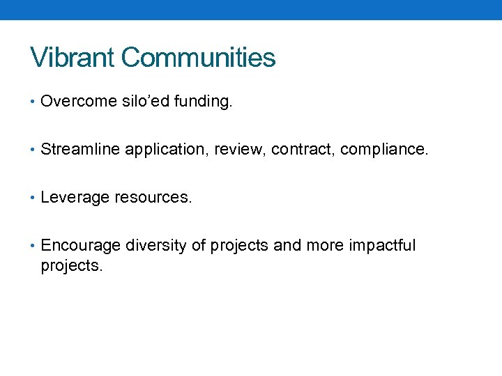 Vibrant Communities • Overcome silo'ed funding. • Streamline application, review, contract, compliance. • Leverage