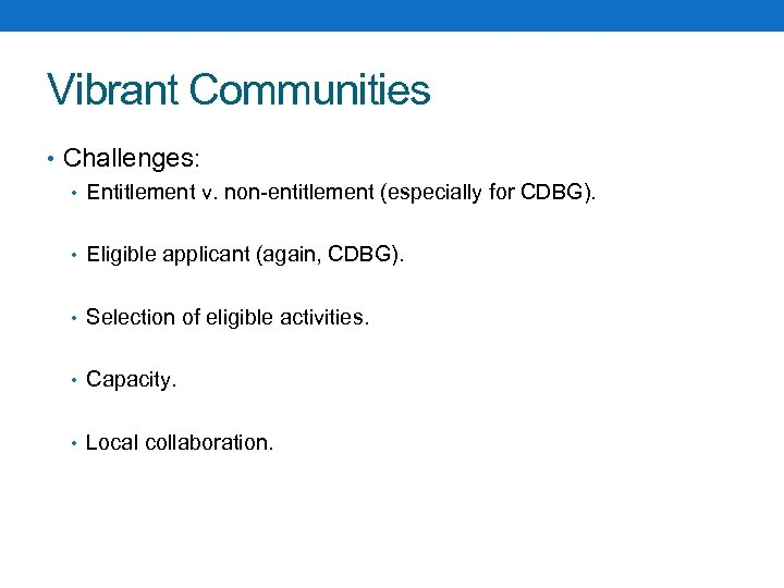 Vibrant Communities • Challenges: • Entitlement v. non-entitlement (especially for CDBG). • Eligible applicant
