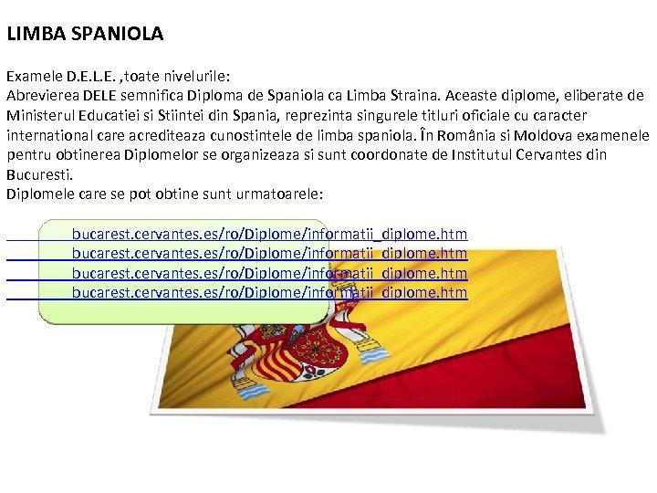 LIMBA SPANIOLA Examele D. E. L. E. , toate nivelurile: Abrevierea DELE semnifica Diploma