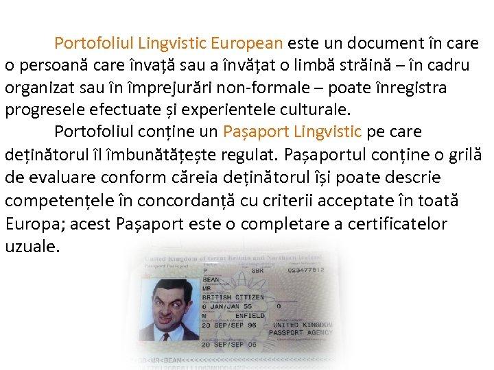 Portofoliul Lingvistic European este un document în care Portofoliul Lingvistic European o persoană care
