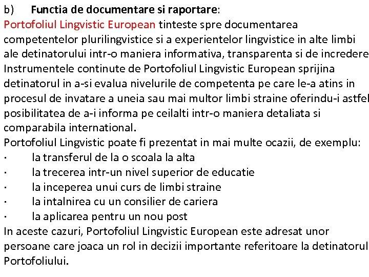 b) Functia de documentare si raportare: Portofoliul Lingvistic European tinteste spre documentarea competentelor plurilingvistice