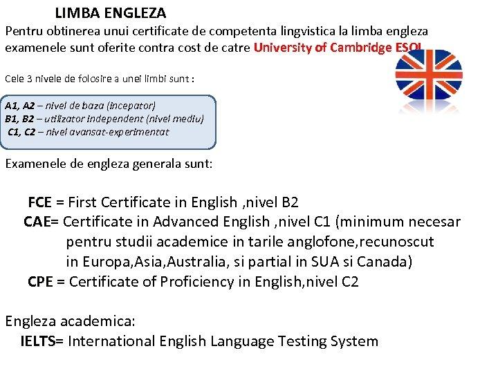 LIMBA ENGLEZA Pentru obtinerea unui certificate de competenta lingvistica la limba engleza examenele sunt
