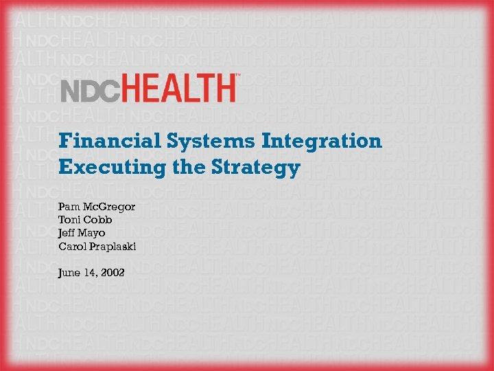 Financial Systems Integration Executing the Strategy Pam Mc. Gregor Toni Cobb Jeff Mayo Carol