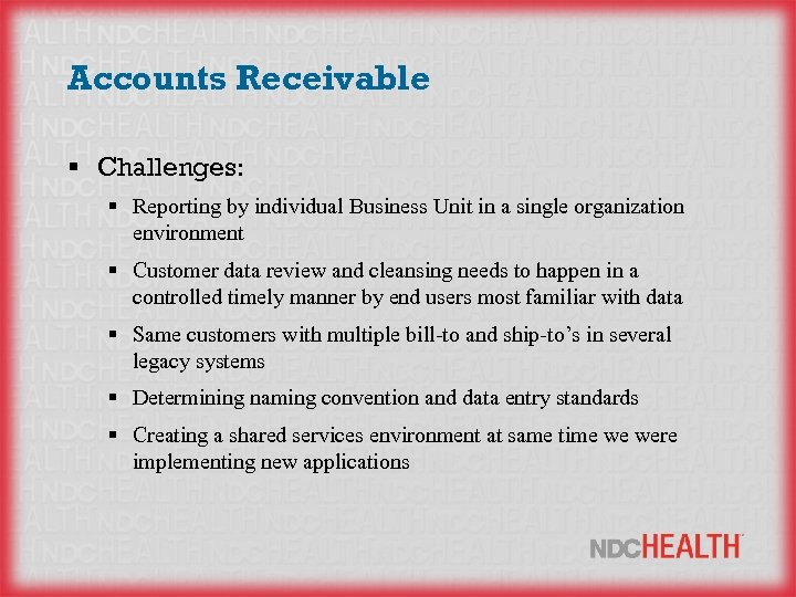 Accounts Receivable § Challenges: § Reporting by individual Business Unit in a single organization