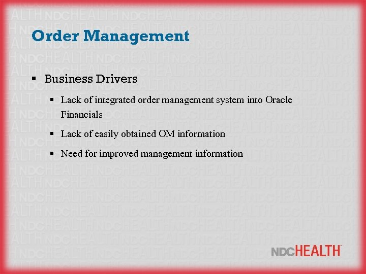 Order Management § Business Drivers § Lack of integrated order management system into Oracle
