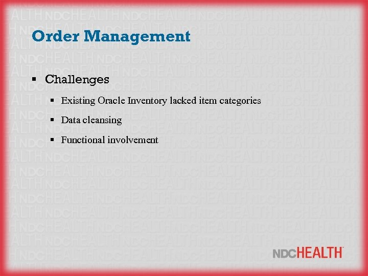 Order Management § Challenges § Existing Oracle Inventory lacked item categories § Data cleansing