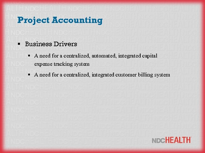 Project Accounting § Business Drivers § A need for a centralized, automated, integrated capital