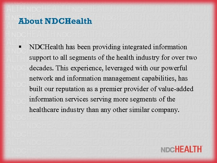 About NDCHealth § NDCHealth has been providing integrated information support to all segments of