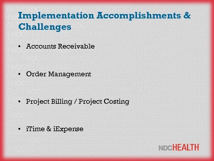 Implementation Accomplishments & Challenges • Accounts Receivable • Order Management • Project Billing /