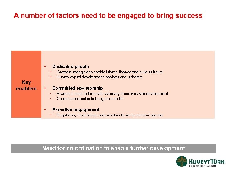 A number of factors need to be engaged to bring success • Dedicated people