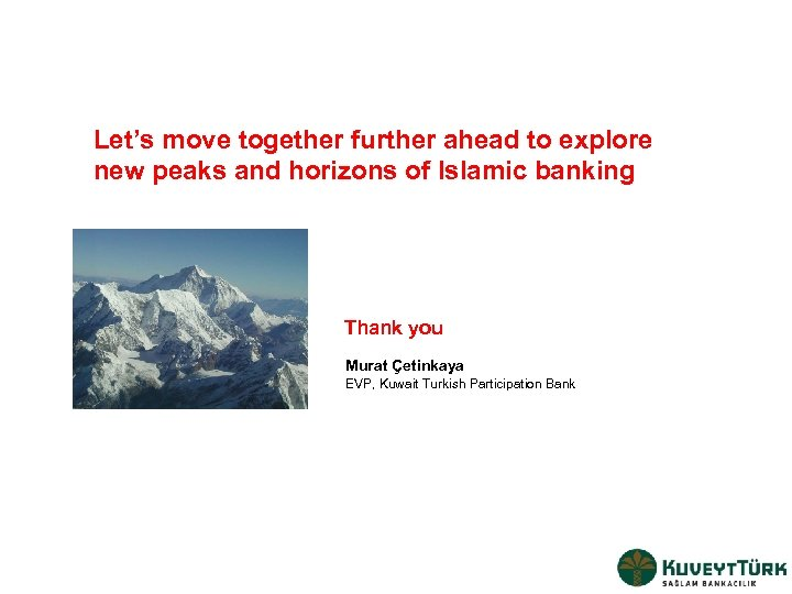 Let's move together further ahead to explore new peaks and horizons of Islamic banking