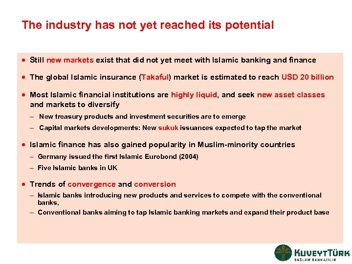 The industry has not yet reached its potential · Still new markets exist that