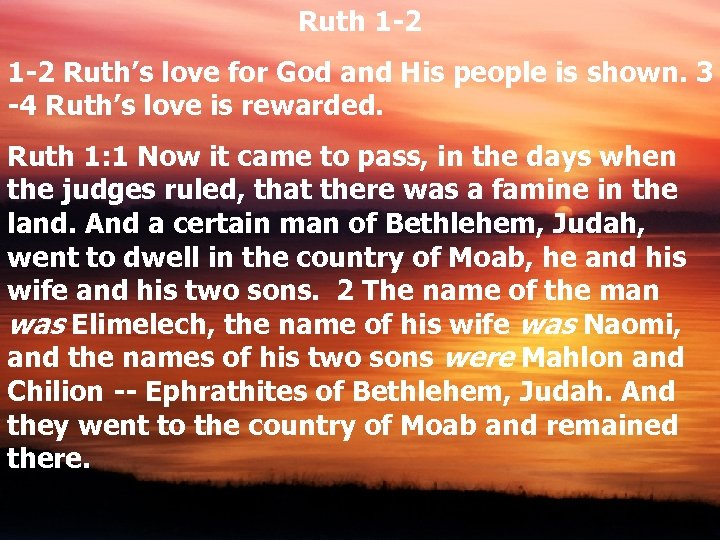 Ruth 1 -2 Ruth's love for God and His people is shown. 3 -4