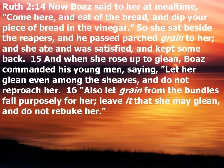 Ruth 2: 14 Now Boaz said to her at mealtime,