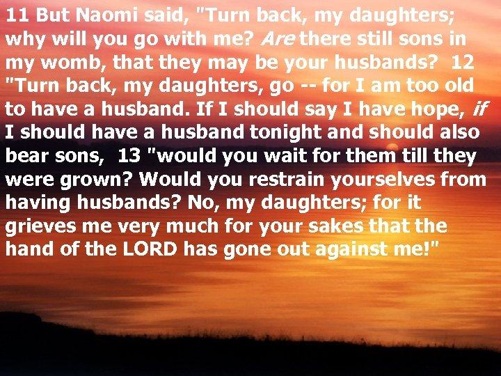 11 But Naomi said,