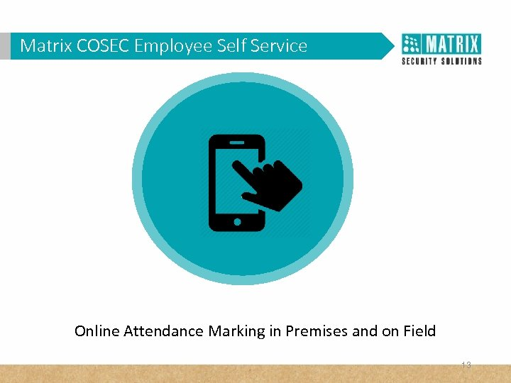 Matrix COSEC Corporates? WHY VAM in. Employee Self Service Online Attendance Marking in Premises