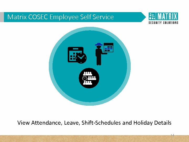 Matrix COSEC Corporates? WHY VAM in. Employee Self Service View Attendance, Leave, Shift-Schedules and