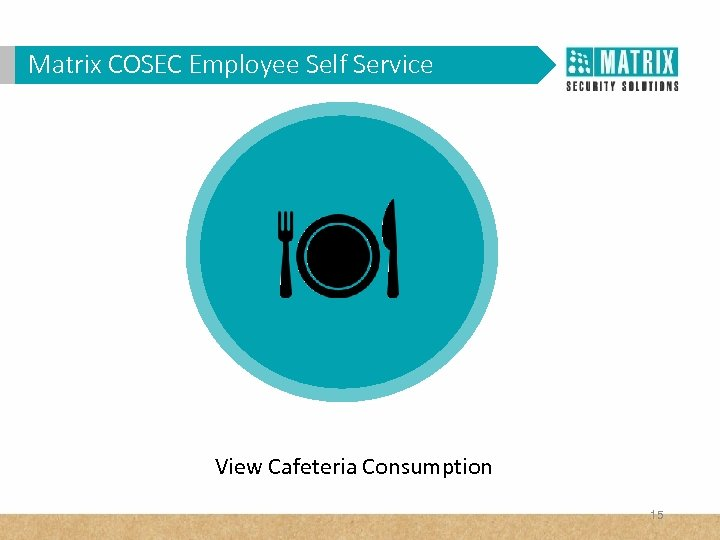 Matrix COSEC Corporates? WHY VAM in. Employee Self Service View Cafeteria Consumption 15