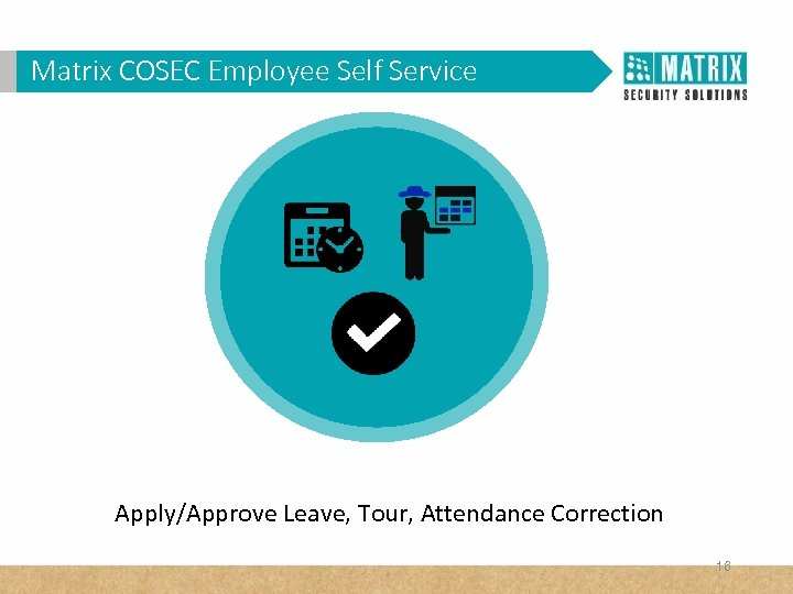 Matrix COSEC Corporates? WHY VAM in. Employee Self Service Apply/Approve Leave, Tour, Attendance Correction