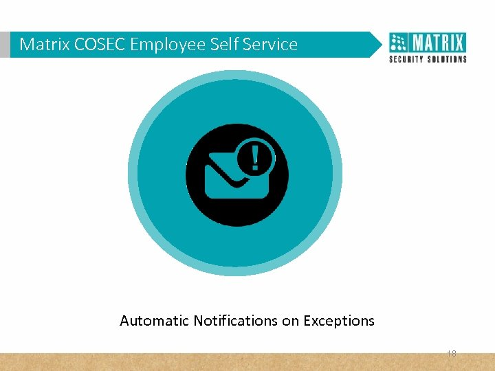 Matrix COSEC Corporates? WHY VAM in. Employee Self Service Automatic Notifications on Exceptions 18