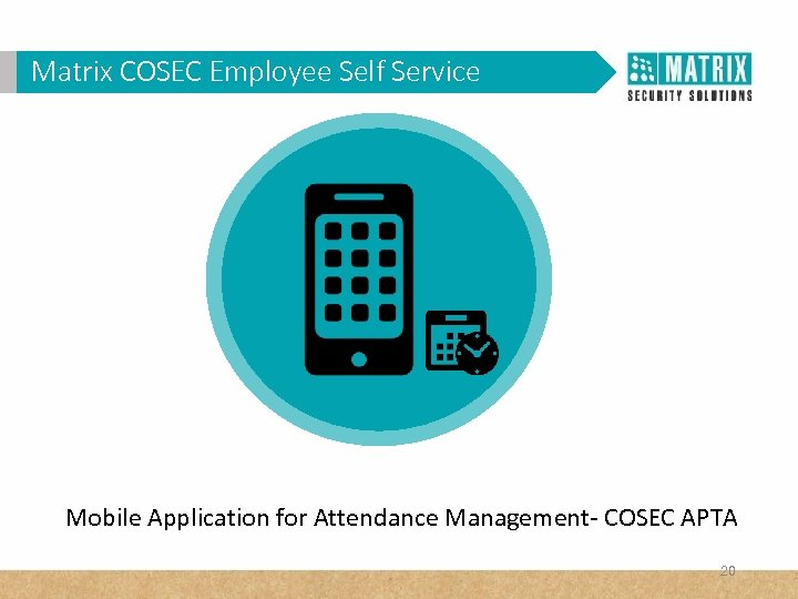 Matrix COSEC Corporates? WHY VAM in. Employee Self Service Mobile Application for Attendance Management-