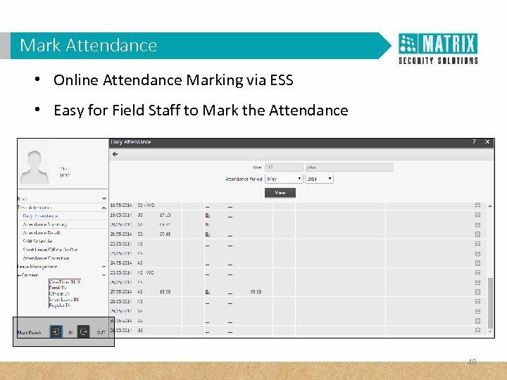 Mark Attendance • Online Attendance Marking via ESS • Easy for Field Staff to