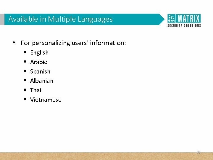 Available in Multiple Languages • For personalizing users' information: § § § English Arabic