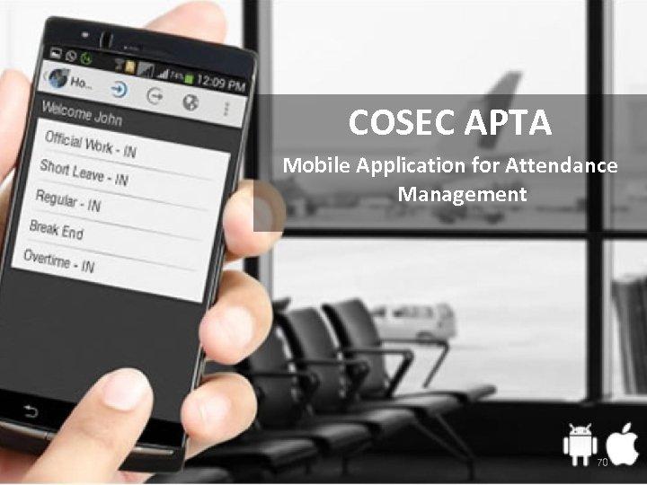 COSEC APTA Mobile Application for Attendance Management 70