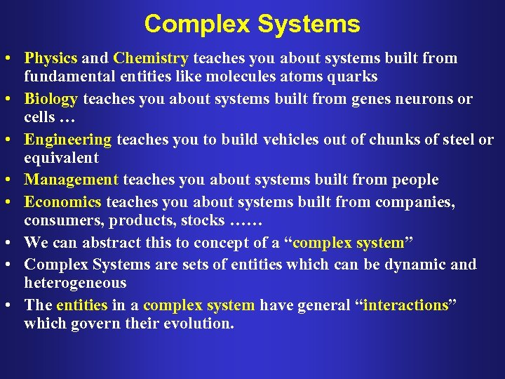 Complex Systems • Physics and Chemistry teaches you about systems built from fundamental entities