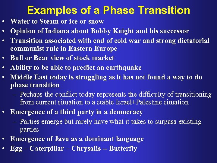 Examples of a Phase Transition • Water to Steam or ice or snow •