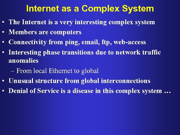 Internet as a Complex System • • The Internet is a very interesting complex