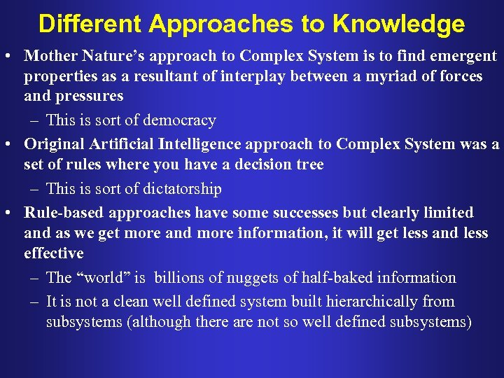Different Approaches to Knowledge • Mother Nature's approach to Complex System is to find