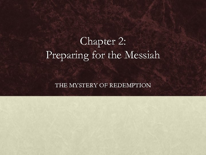 Chapter 2: Preparing for the Messiah THE MYSTERY OF REDEMPTION