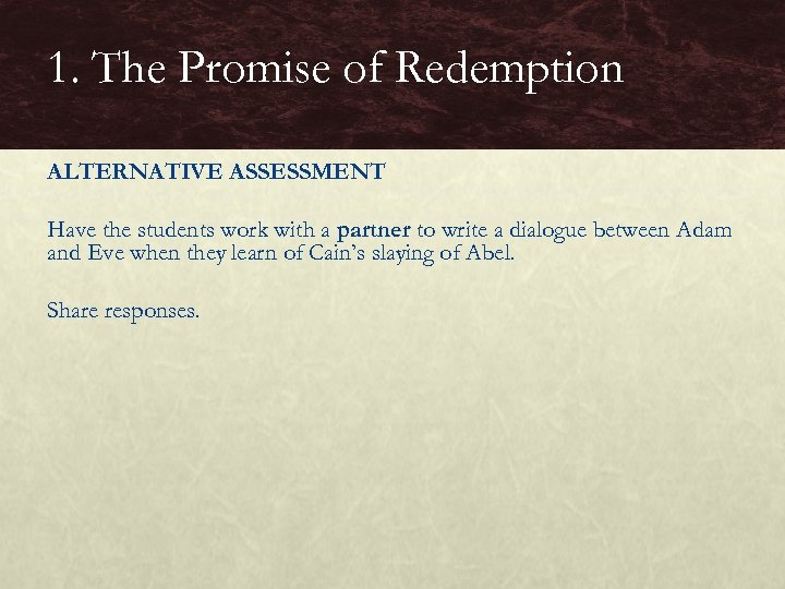1. The Promise of Redemption ALTERNATIVE ASSESSMENT Have the students work with a partner