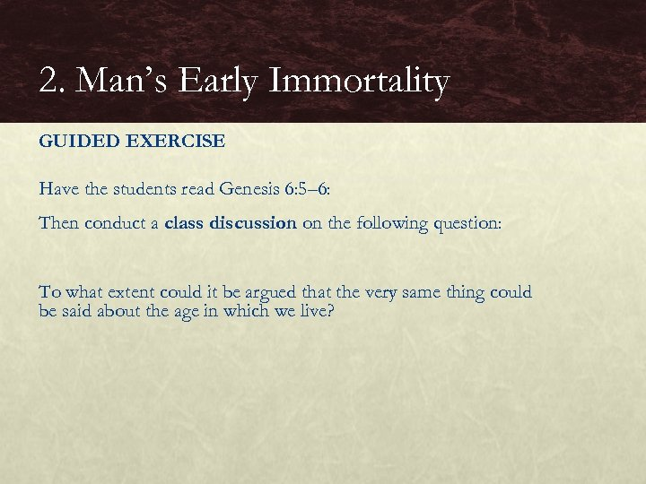 2. Man's Early Immortality GUIDED EXERCISE Have the students read Genesis 6: 5– 6: