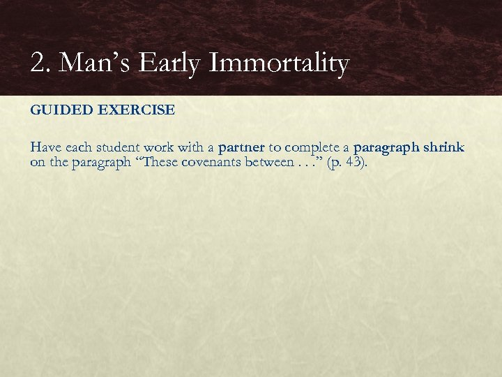 2. Man's Early Immortality GUIDED EXERCISE Have each student work with a partner to