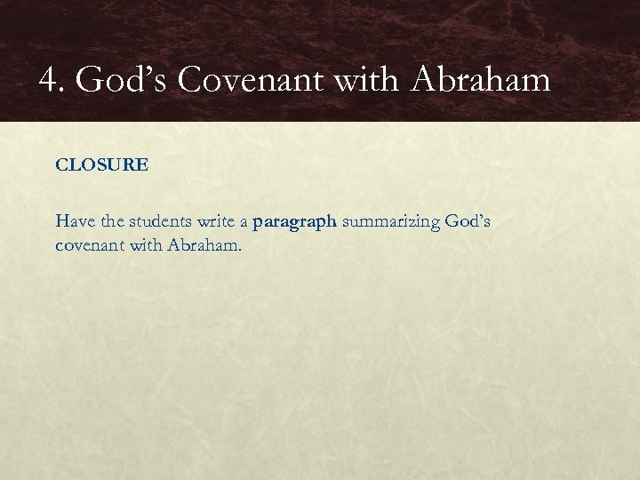 4. God's Covenant with Abraham CLOSURE Have the students write a paragraph summarizing God's