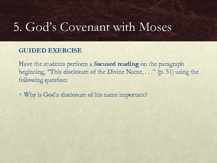 5. God's Covenant with Moses GUIDED EXERCISE Have the students perform a focused reading