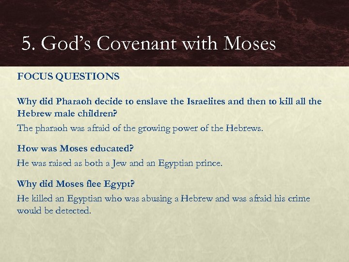 5. God's Covenant with Moses FOCUS QUESTIONS Why did Pharaoh decide to enslave the