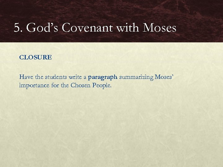 5. God's Covenant with Moses CLOSURE Have the students write a paragraph summarizing Moses'