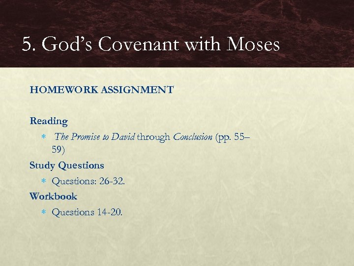 5. God's Covenant with Moses HOMEWORK ASSIGNMENT Reading The Promise to David through Conclusion