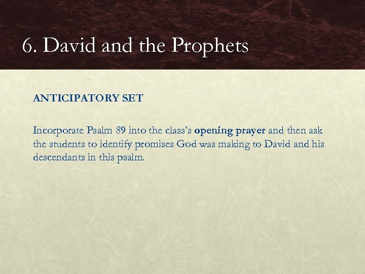 6. David and the Prophets ANTICIPATORY SET Incorporate Psalm 89 into the class's opening