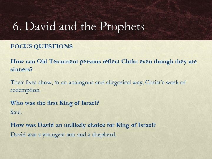 6. David and the Prophets FOCUS QUESTIONS How can Old Testament persons reflect Christ