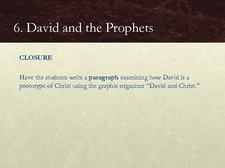 6. David and the Prophets CLOSURE Have the students write a paragraph examining how