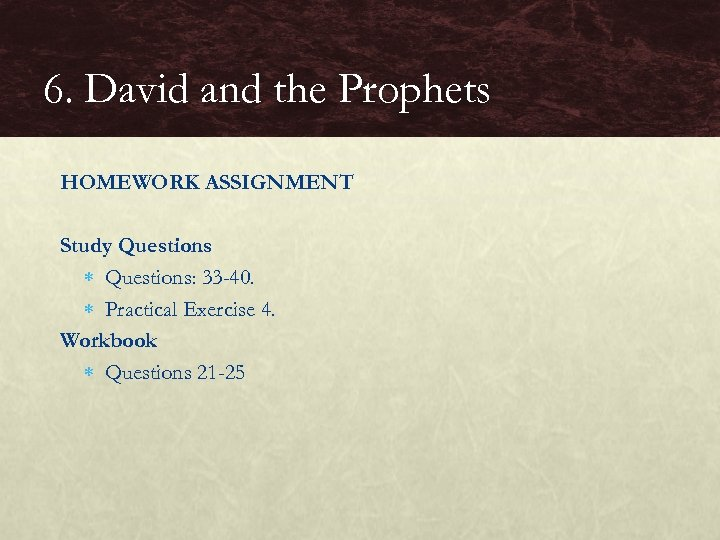 6. David and the Prophets HOMEWORK ASSIGNMENT Study Questions: 33 -40. Practical Exercise 4.