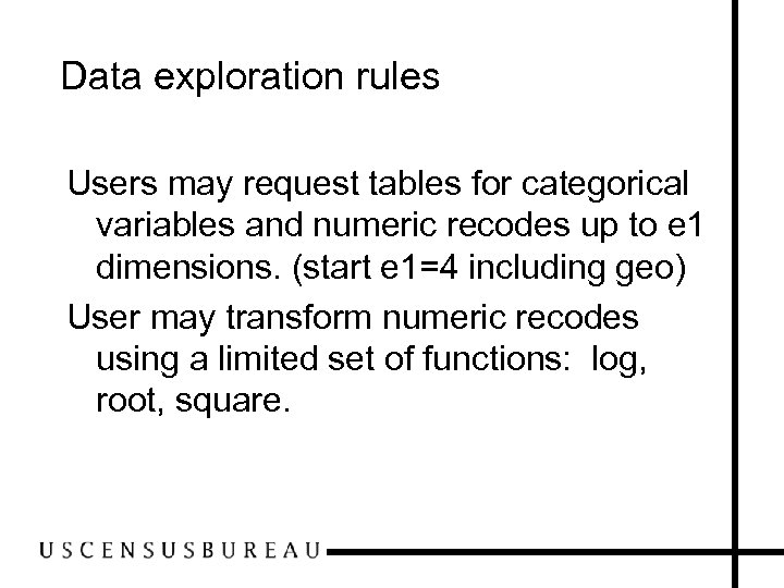 Data exploration rules Users may request tables for categorical variables and numeric recodes up