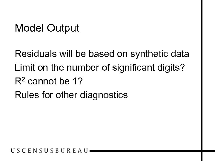 Model Output Residuals will be based on synthetic data Limit on the number of