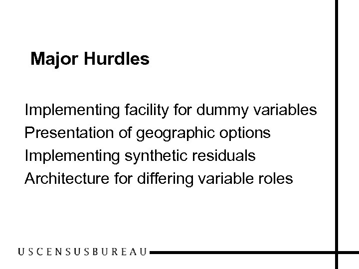 Major Hurdles Implementing facility for dummy variables Presentation of geographic options Implementing synthetic residuals
