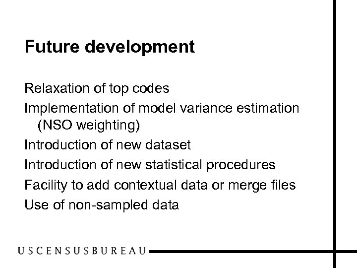 Future development Relaxation of top codes Implementation of model variance estimation (NSO weighting) Introduction
